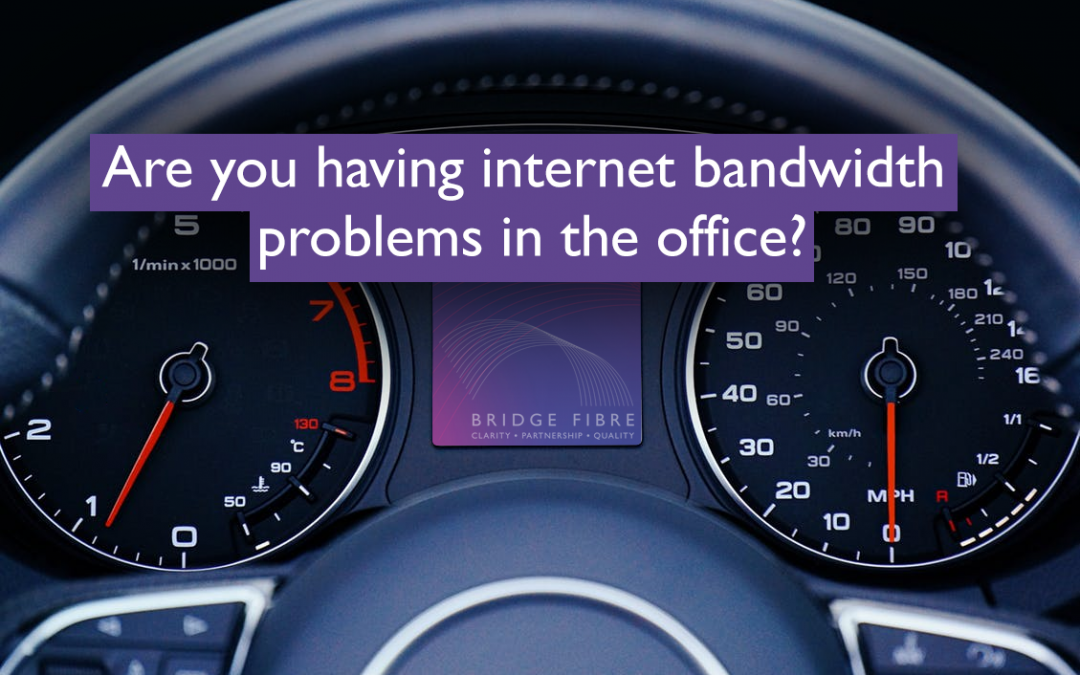 Are you having internet bandwidth problems in the office?